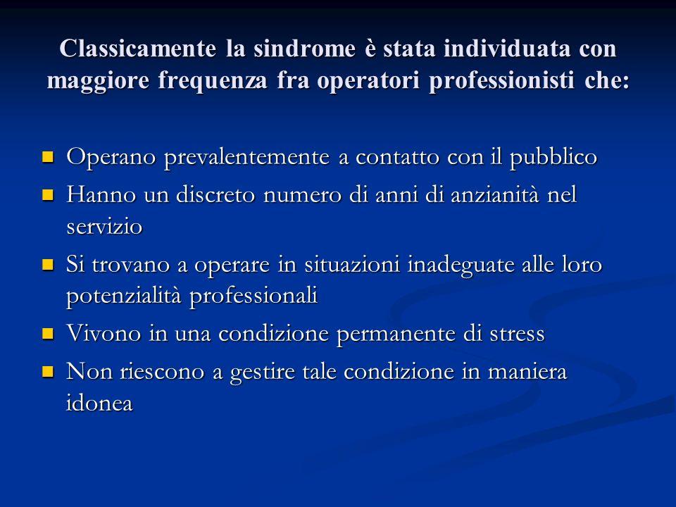 Classicamente la sindrome è stata individuata con maggiore frequenza fra operatori professionisti che: Operano prevalentemente a contatto con il pubbl