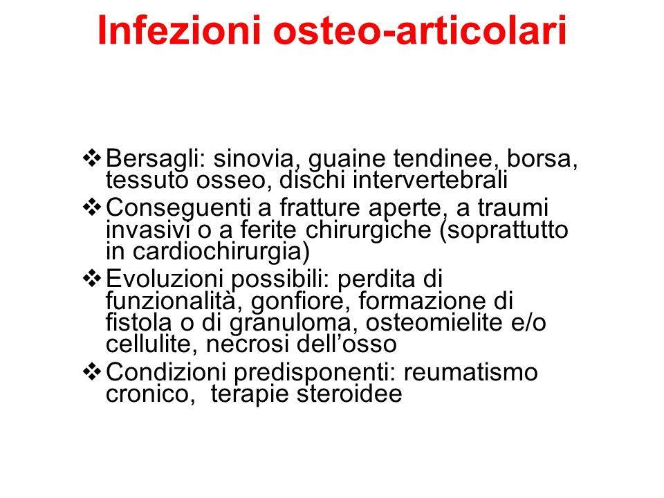 Infezioni osteo-articolari Bersagli: sinovia, guaine tendinee, borsa, tessuto osseo, dischi intervertebrali Conseguenti a fratture aperte, a traumi in