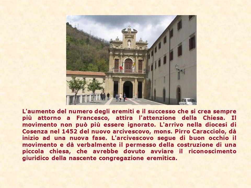 L'aumento del numero degli eremiti e il successo che si crea sempre più attorno a Francesco, attira l'attenzione della Chiesa. Il movimento non può pi