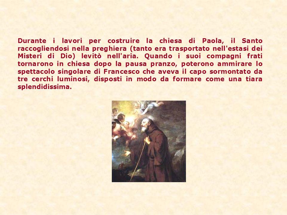Durante i lavori per costruire la chiesa di Paola, il Santo raccogliendosi nella preghiera (tanto era trasportato nell'estasi dei Misteri di Dio) levi