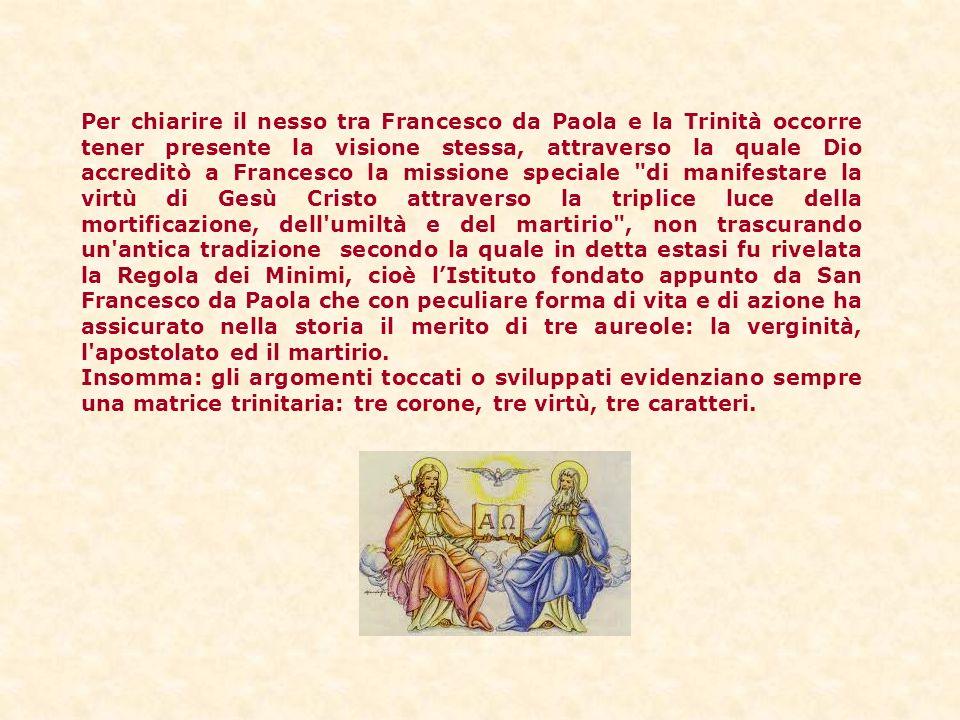 Per chiarire il nesso tra Francesco da Paola e la Trinità occorre tener presente la visione stessa, attraverso la quale Dio accreditò a Francesco la m