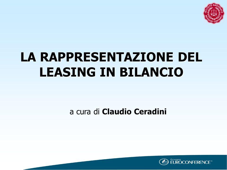 LA RAPPRESENTAZIONE DEL LEASING IN BILANCIO a cura di Claudio Ceradini