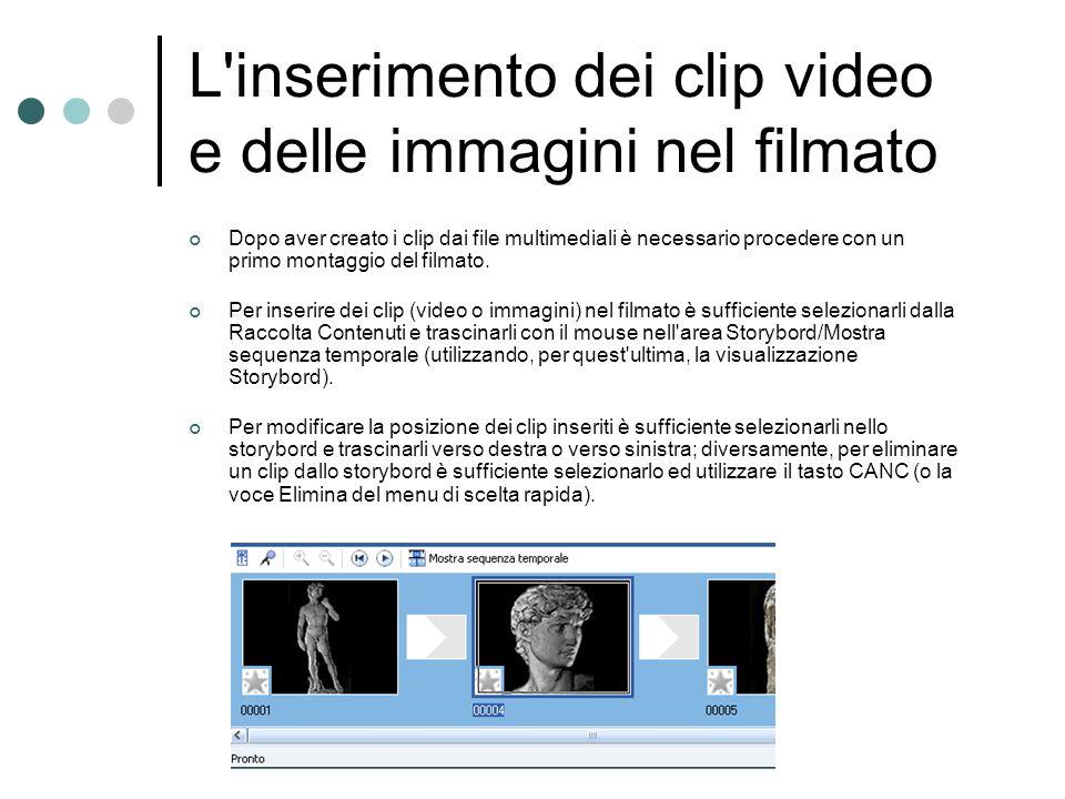 L'inserimento dei clip video e delle immagini nel filmato Dopo aver creato i clip dai file multimediali è necessario procedere con un primo montaggio