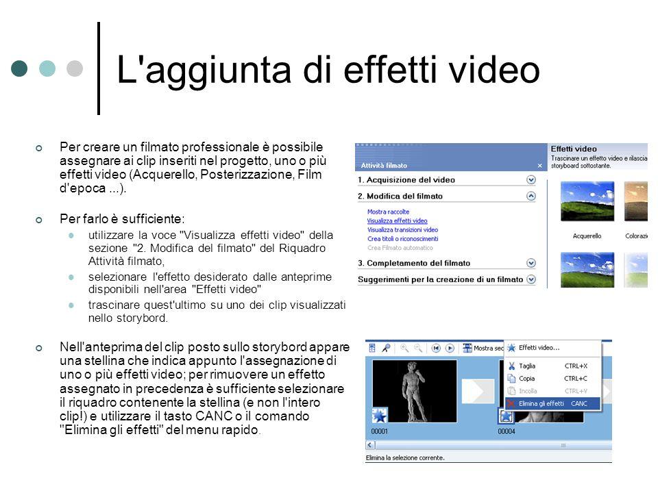 L'aggiunta di effetti video Per creare un filmato professionale è possibile assegnare ai clip inseriti nel progetto, uno o più effetti video (Acquerel