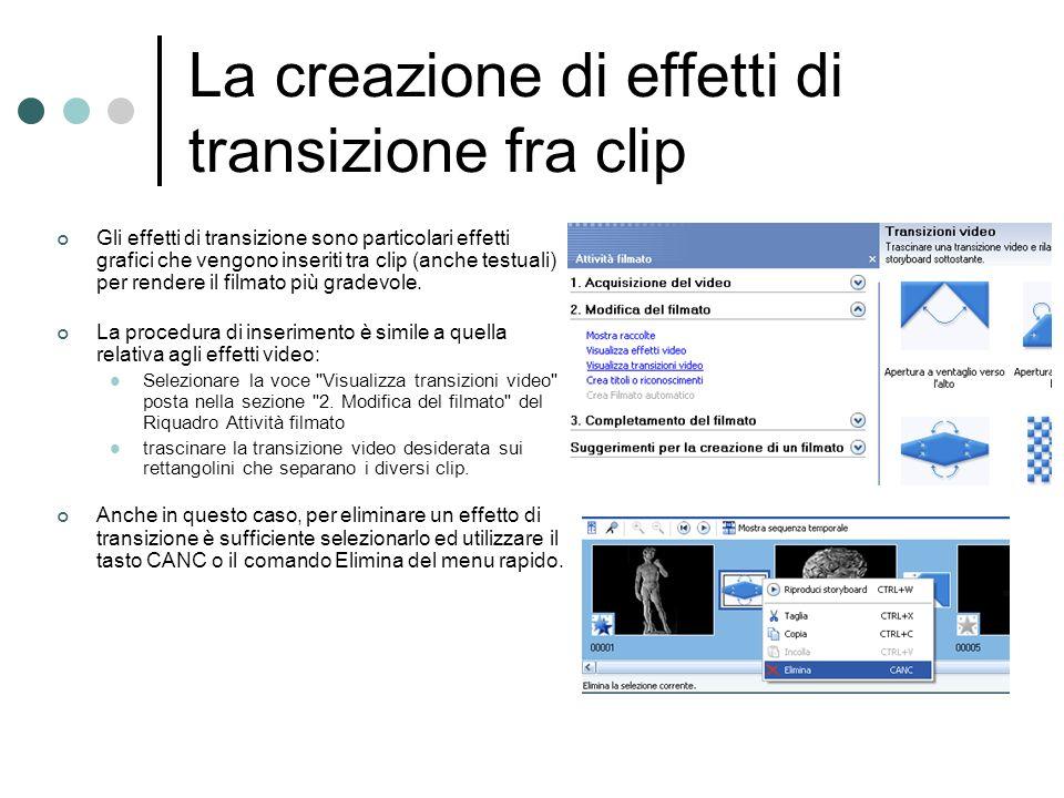 La creazione di effetti di transizione fra clip Gli effetti di transizione sono particolari effetti grafici che vengono inseriti tra clip (anche testu