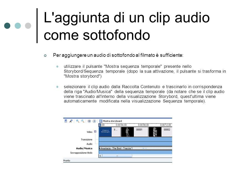 L'aggiunta di un clip audio come sottofondo Per aggiungere un audio di sottofondo al filmato è sufficiente: utilizzare il pulsante