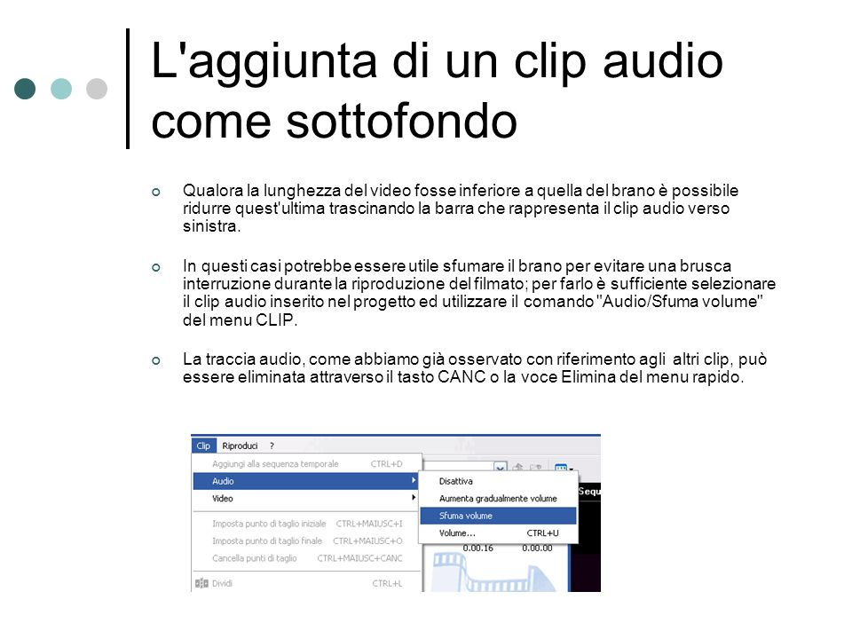 L'aggiunta di un clip audio come sottofondo Qualora la lunghezza del video fosse inferiore a quella del brano è possibile ridurre quest'ultima trascin