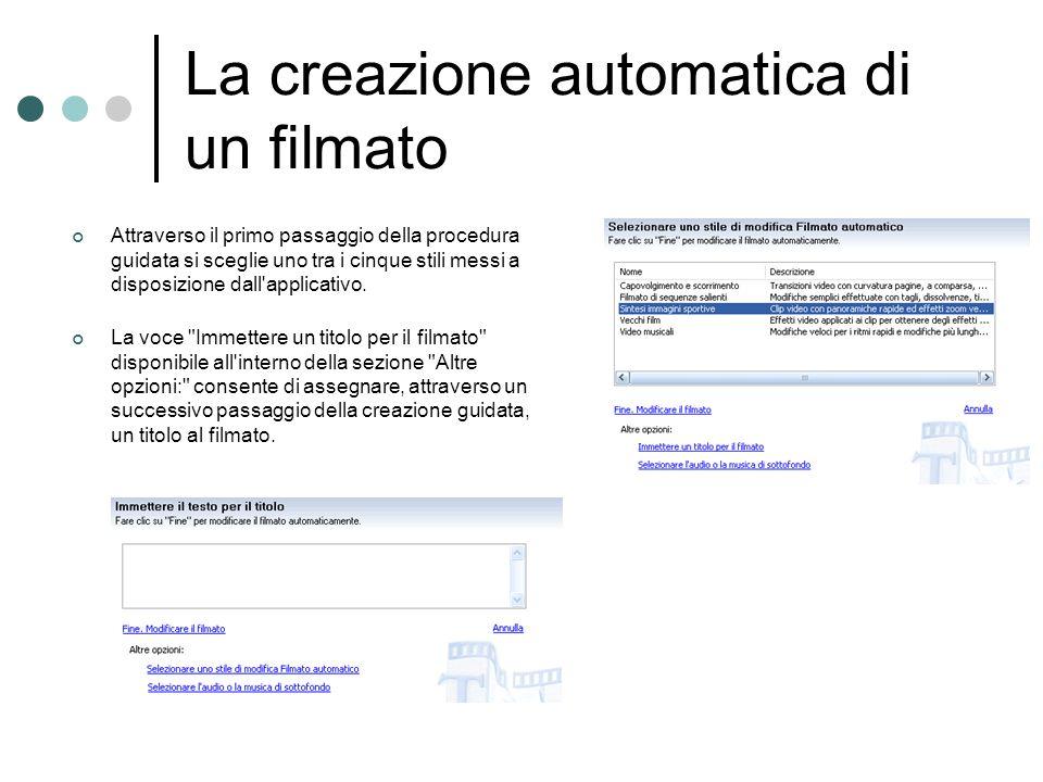 La creazione automatica di un filmato Attraverso il primo passaggio della procedura guidata si sceglie uno tra i cinque stili messi a disposizione dal