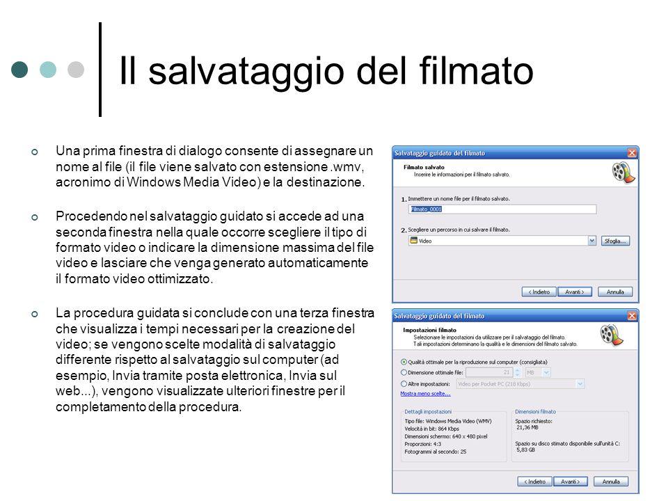 Il salvataggio del filmato Una prima finestra di dialogo consente di assegnare un nome al file (il file viene salvato con estensione.wmv, acronimo di