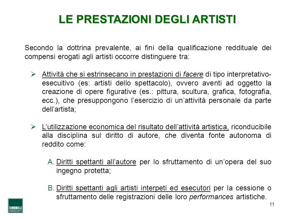 11 LE PRESTAZIONI DEGLI ARTISTI Secondo la dottrina prevalente, ai fini della qualificazione reddituale dei compensi erogati agli artisti occorre dist