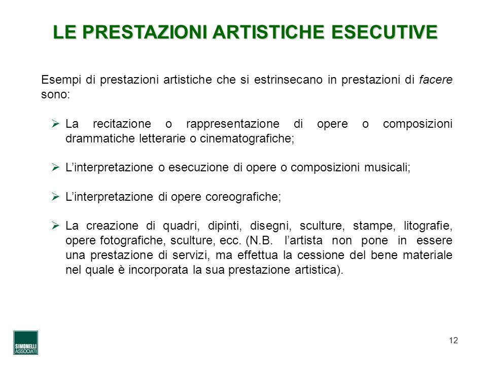 12 LE PRESTAZIONI ARTISTICHE ESECUTIVE Esempi di prestazioni artistiche che si estrinsecano in prestazioni di facere sono: La recitazione o rappresent