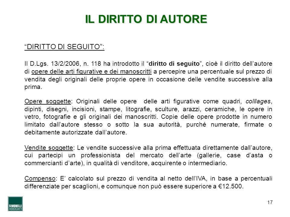 17 IL DIRITTO DI AUTORE DIRITTO DI SEGUITO: Il D.Lgs. 13/2/2006, n. 118 ha introdotto il diritto di seguito, cioè il diritto dellautore di opere delle