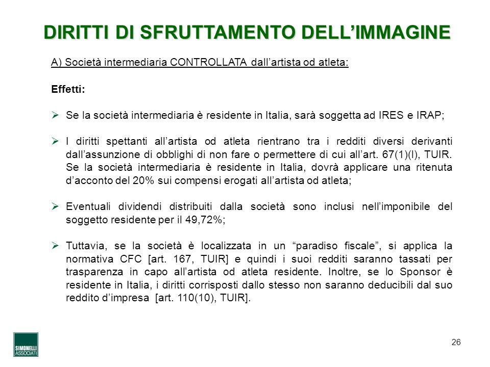 26 DIRITTI DI SFRUTTAMENTO DELLIMMAGINE Effetti: Se la società intermediaria è residente in Italia, sarà soggetta ad IRES e IRAP; I diritti spettanti