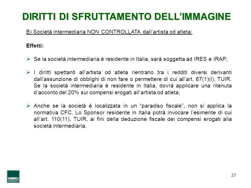 27 DIRITTI DI SFRUTTAMENTO DELLIMMAGINE Effetti: Se la società intermediaria è residente in Italia, sarà soggetta ad IRES e IRAP; I diritti spettanti