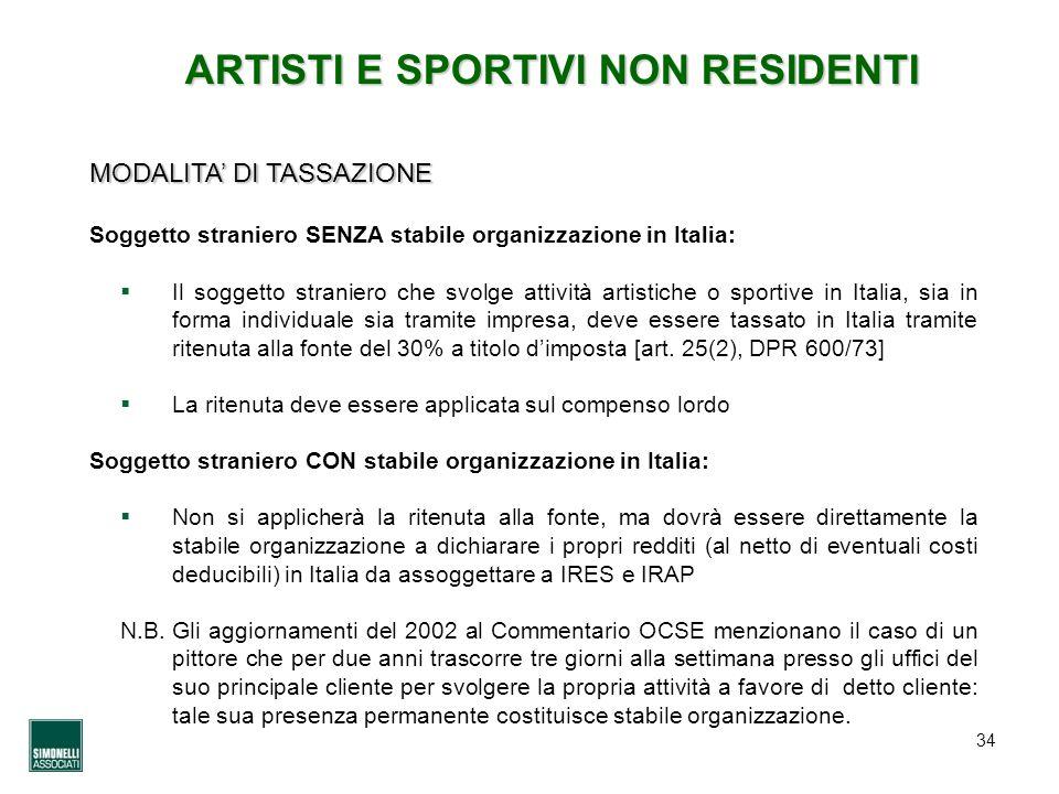 34 ARTISTI E SPORTIVI NON RESIDENTI MODALITA DI TASSAZIONE Soggetto straniero SENZA stabile organizzazione in Italia: Il soggetto straniero che svolge