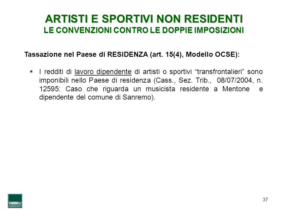 37 Tassazione nel Paese di RESIDENZA (art. 15(4), Modello OCSE): I redditi di lavoro dipendente di artisti o sportivi transfrontalieri sono imponibili