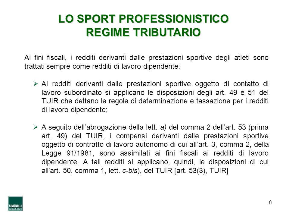8 LO SPORT PROFESSIONISTICO REGIME TRIBUTARIO Ai fini fiscali, i redditi derivanti dalle prestazioni sportive degli atleti sono trattati sempre come r