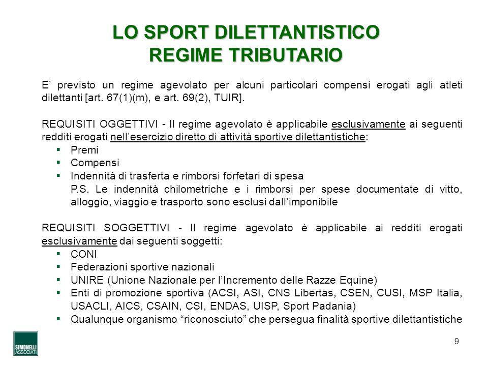 9 LO SPORT DILETTANTISTICO REGIME TRIBUTARIO E previsto un regime agevolato per alcuni particolari compensi erogati agli atleti dilettanti [art. 67(1)