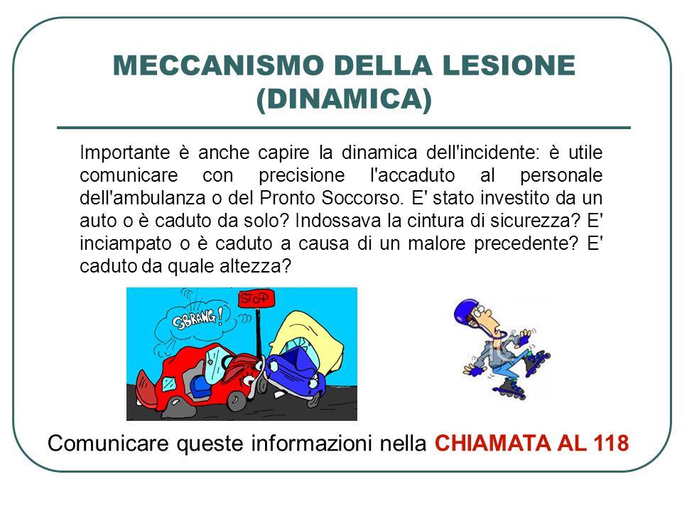 MECCANISMO DELLA LESIONE (DINAMICA) Importante è anche capire la dinamica dell'incidente: è utile comunicare con precisione l'accaduto al personale de