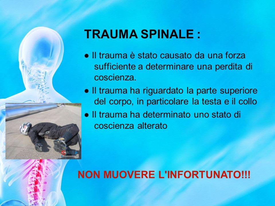 TRAUMA SPINALE : Il trauma è stato causato da una forza sufficiente a determinare una perdita di coscienza. Il trauma ha riguardato la parte superiore