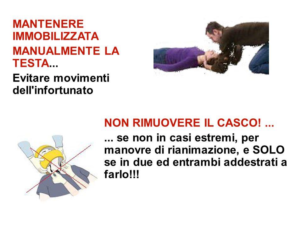 MANTENERE IMMOBILIZZATA MANUALMENTE LA TESTA... Evitare movimenti dell'infortunato NON RIMUOVERE IL CASCO!...... se non in casi estremi, per manovre d