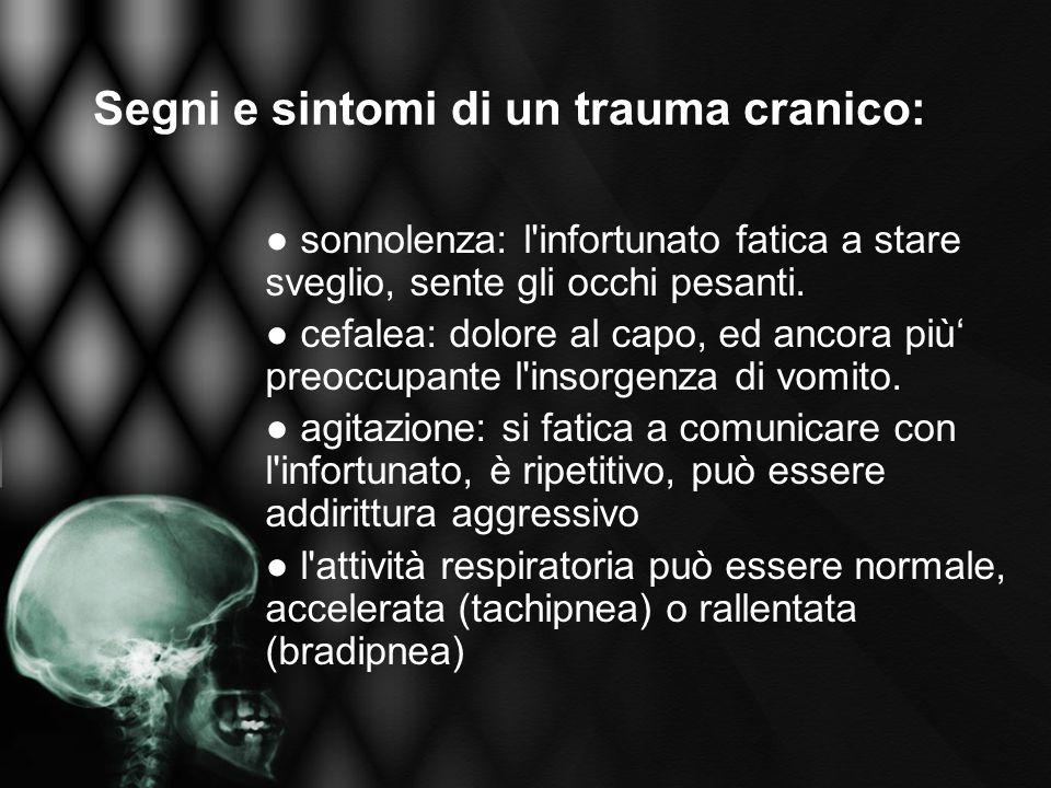 Segni e sintomi di un trauma cranico: sonnolenza: l'infortunato fatica a stare sveglio, sente gli occhi pesanti. cefalea: dolore al capo, ed ancora pi