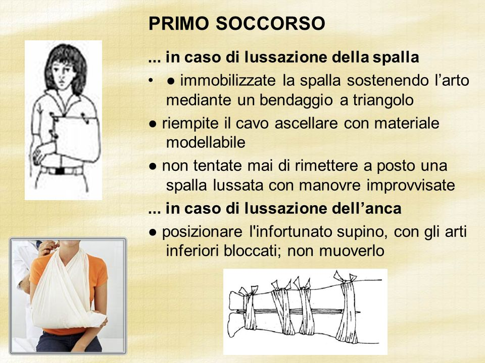 PRIMO SOCCORSO... in caso di lussazione della spalla immobilizzate la spalla sostenendo larto mediante un bendaggio a triangolo riempite il cavo ascel