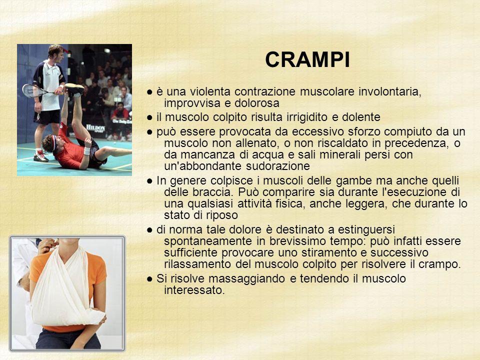 CRAMPI è una violenta contrazione muscolare involontaria, improvvisa e dolorosa il muscolo colpito risulta irrigidito e dolente può essere provocata d
