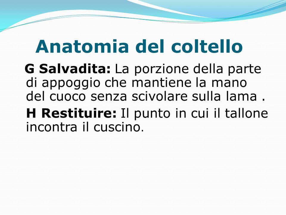 Anatomia del coltello G Salvadita: La porzione della parte di appoggio che mantiene la mano del cuoco senza scivolare sulla lama.