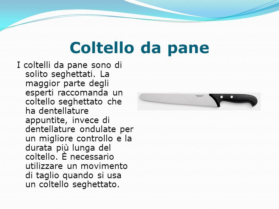 Coltello da pane I coltelli da pane sono di solito seghettati. La maggior parte degli esperti raccomanda un coltello seghettato che ha dentellature ap