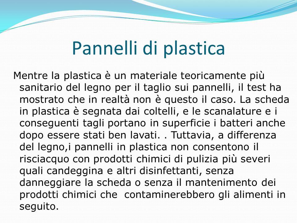 Pannelli di plastica Mentre la plastica è un materiale teoricamente più sanitario del legno per il taglio sui pannelli, il test ha mostrato che in realtà non è questo il caso.