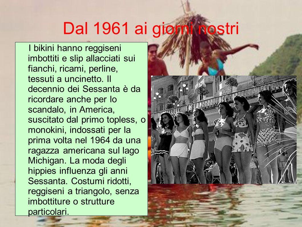 Dal 1961 ai giorni nostri I bikini hanno reggiseni imbottiti e slip allacciati sui fianchi, ricami, perline, tessuti a uncinetto. Il decennio dei Sess