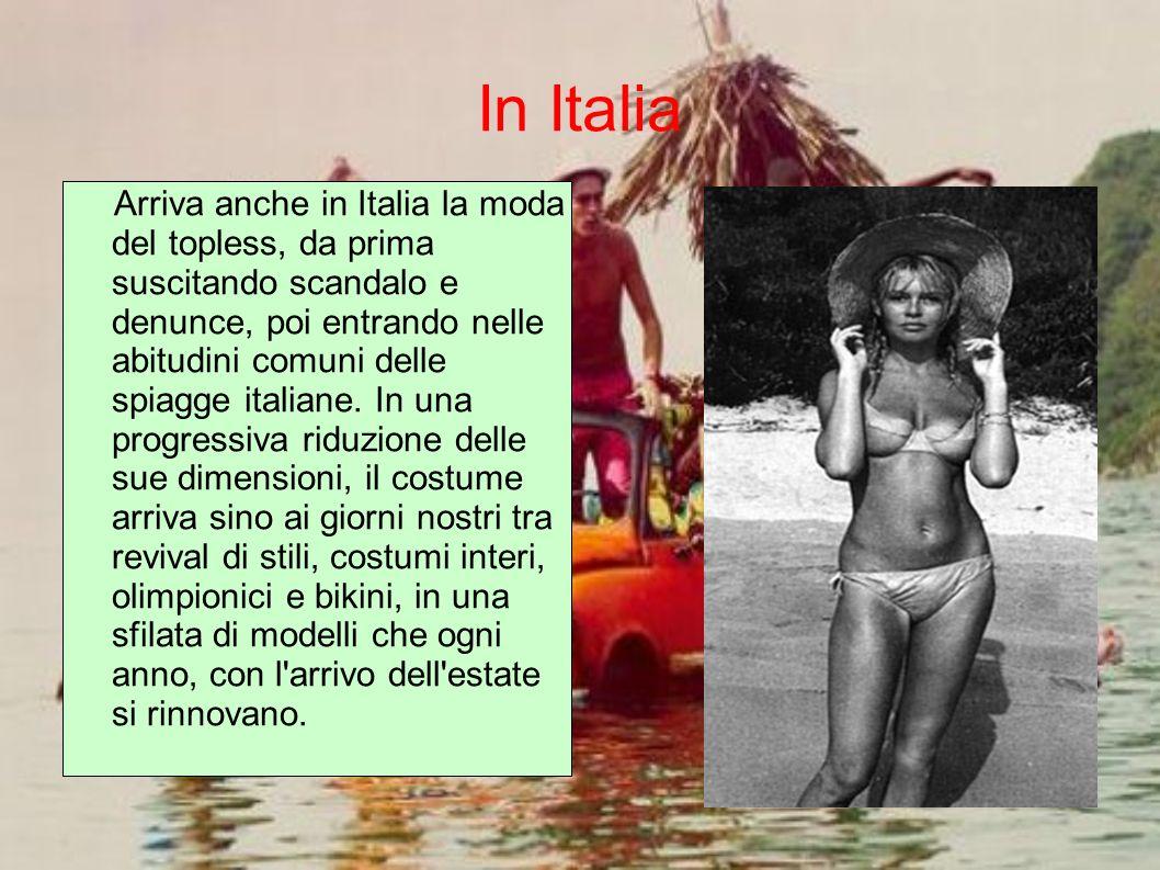 In Italia Arriva anche in Italia la moda del topless, da prima suscitando scandalo e denunce, poi entrando nelle abitudini comuni delle spiagge italia