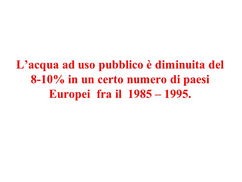 Lacqua ad uso pubblico è diminuita del 8-10% in un certo numero di paesi Europei fra il 1985 – 1995.