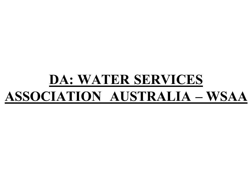 DA: WATER SERVICES ASSOCIATION AUSTRALIA – WSAA