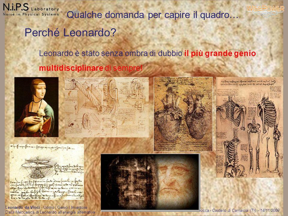 Helios Vocca - Castello di Carnaiola (Tr) - 14/11/2009 Leonardo da Vinci - Uomo   Genio   Inventore Dalla Meccanica di Leonardo allenergia alternativa è sempre un piacere onorare personaggi di tale calibro… è fondamentale che il mondo scientifico interagisca con lesterno!!.