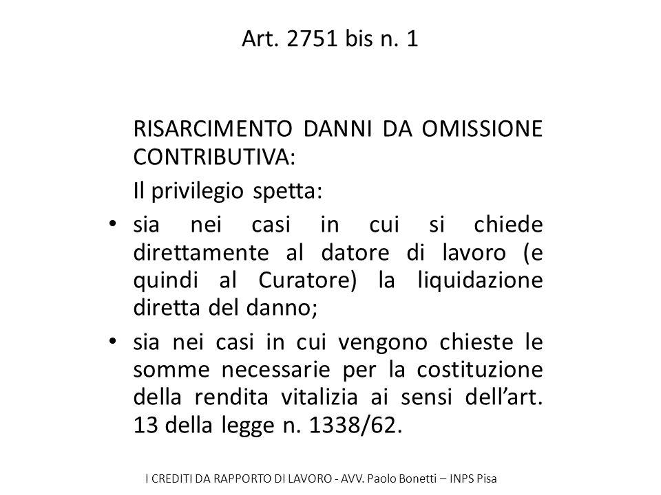 I CREDITI DA RAPPORTO DI LAVORO - AVV. Paolo Bonetti – INPS Pisa Art. 2751 bis n. 1 RISARCIMENTO DANNI DA OMISSIONE CONTRIBUTIVA: Il privilegio spetta
