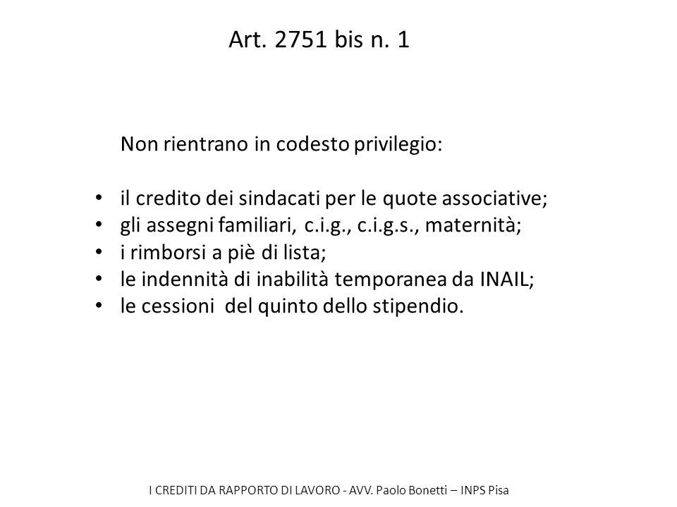 I CREDITI DA RAPPORTO DI LAVORO - AVV. Paolo Bonetti – INPS Pisa Art. 2751 bis n. 1 Non rientrano in codesto privilegio: il credito dei sindacati per