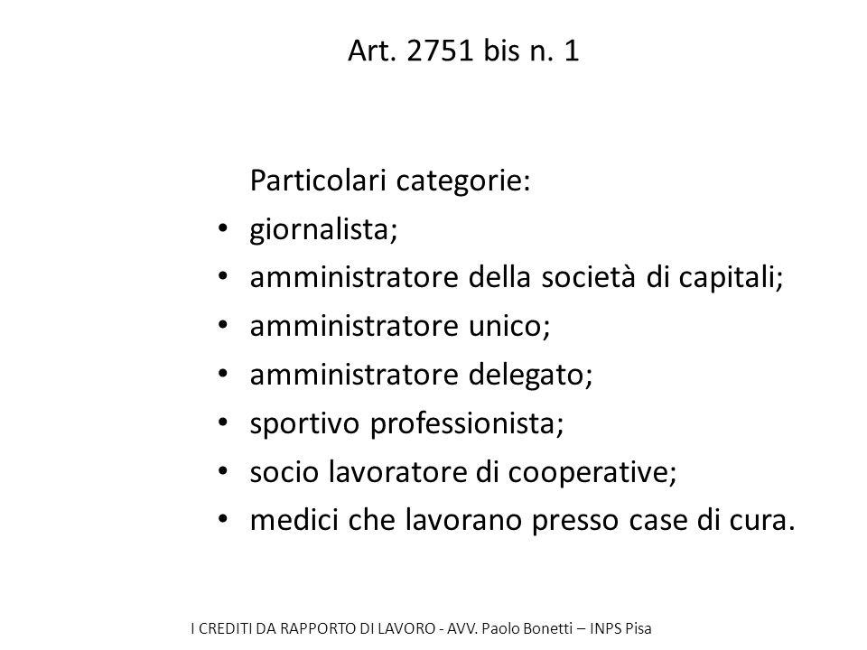 I CREDITI DA RAPPORTO DI LAVORO - AVV. Paolo Bonetti – INPS Pisa Art. 2751 bis n. 1 Particolari categorie: giornalista; amministratore della società d