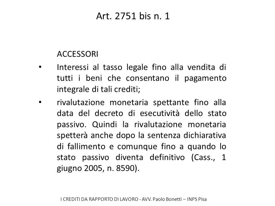 I CREDITI DA RAPPORTO DI LAVORO - AVV. Paolo Bonetti – INPS Pisa Art. 2751 bis n. 1 ACCESSORI Interessi al tasso legale fino alla vendita di tutti i b