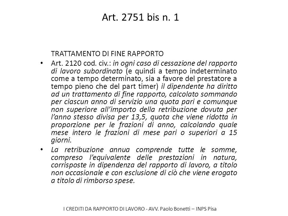 I CREDITI DA RAPPORTO DI LAVORO - AVV. Paolo Bonetti – INPS Pisa Art. 2751 bis n. 1 TRATTAMENTO DI FINE RAPPORTO Art. 2120 cod. civ.: in ogni caso di