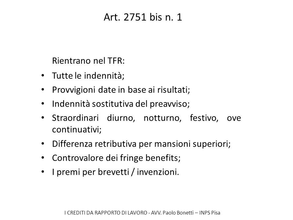 I CREDITI DA RAPPORTO DI LAVORO - AVV. Paolo Bonetti – INPS Pisa Art. 2751 bis n. 1 Rientrano nel TFR: Tutte le indennità; Provvigioni date in base ai