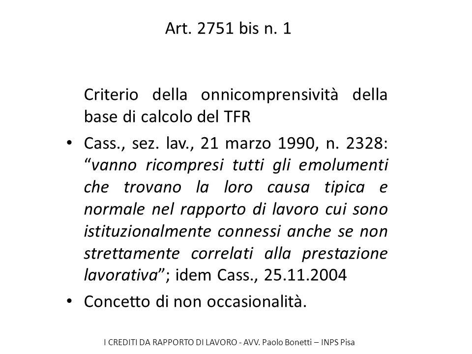 I CREDITI DA RAPPORTO DI LAVORO - AVV. Paolo Bonetti – INPS Pisa Art. 2751 bis n. 1 Criterio della onnicomprensività della base di calcolo del TFR Cas