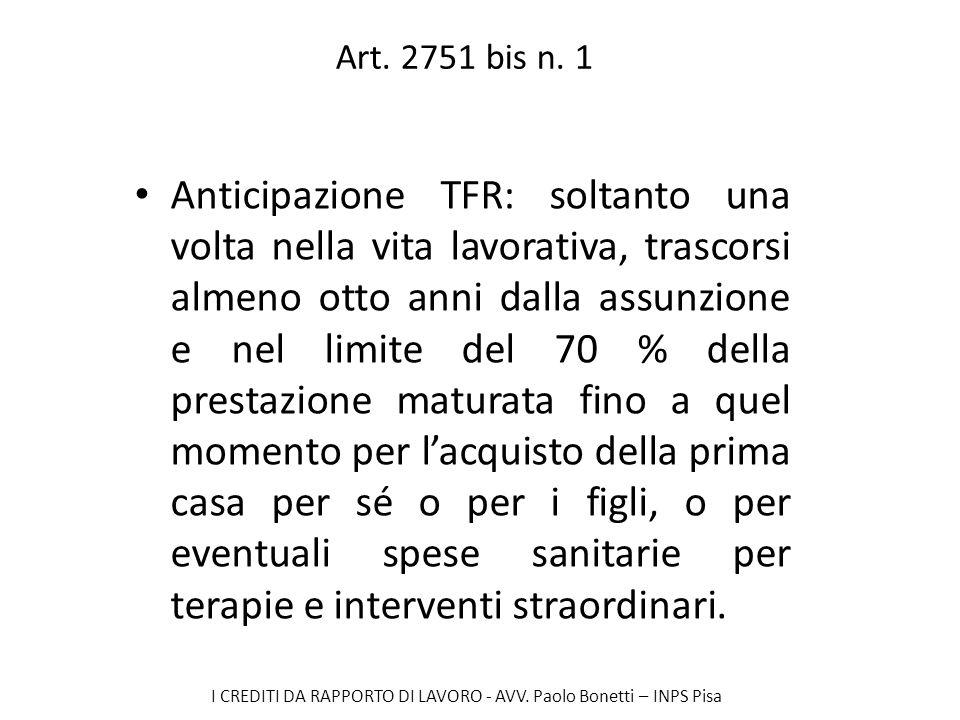 I CREDITI DA RAPPORTO DI LAVORO - AVV. Paolo Bonetti – INPS Pisa Art. 2751 bis n. 1 Anticipazione TFR: soltanto una volta nella vita lavorativa, trasc