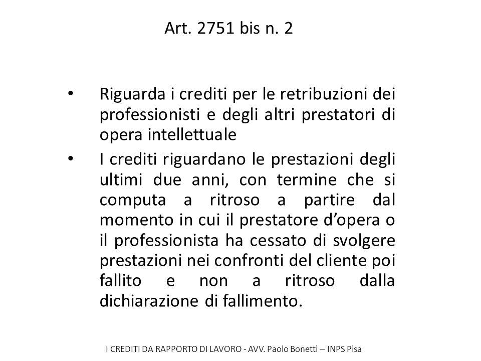 I CREDITI DA RAPPORTO DI LAVORO - AVV. Paolo Bonetti – INPS Pisa Art. 2751 bis n. 2 Riguarda i crediti per le retribuzioni dei professionisti e degli