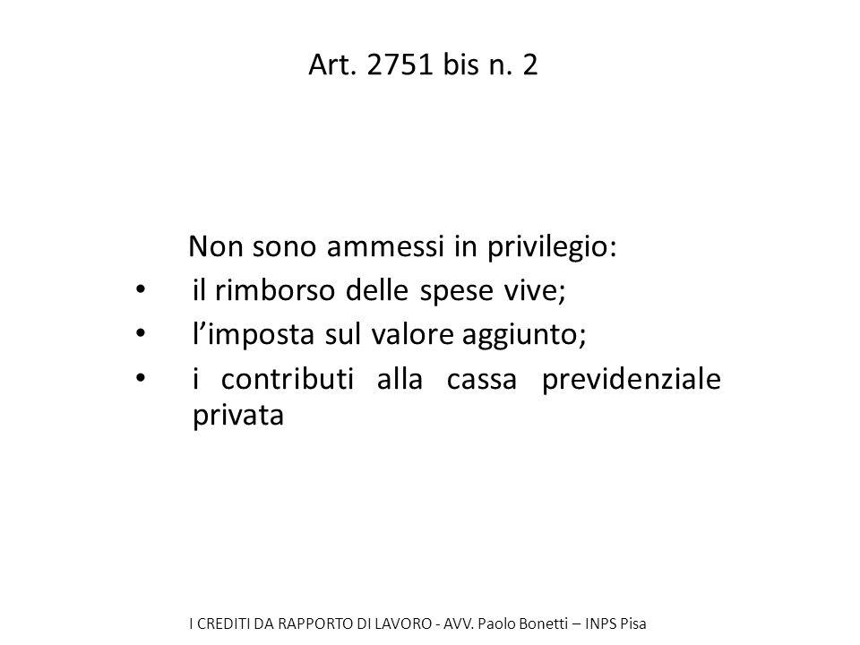 I CREDITI DA RAPPORTO DI LAVORO - AVV. Paolo Bonetti – INPS Pisa Art. 2751 bis n. 2 Non sono ammessi in privilegio: il rimborso delle spese vive; limp