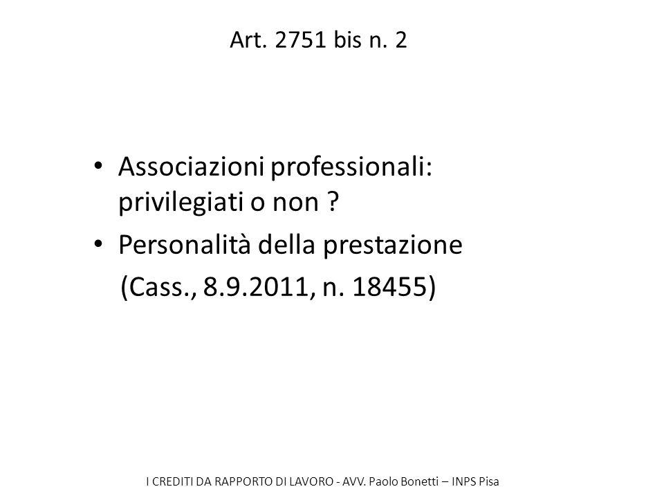 I CREDITI DA RAPPORTO DI LAVORO - AVV. Paolo Bonetti – INPS Pisa Art. 2751 bis n. 2 Associazioni professionali: privilegiati o non ? Personalità della