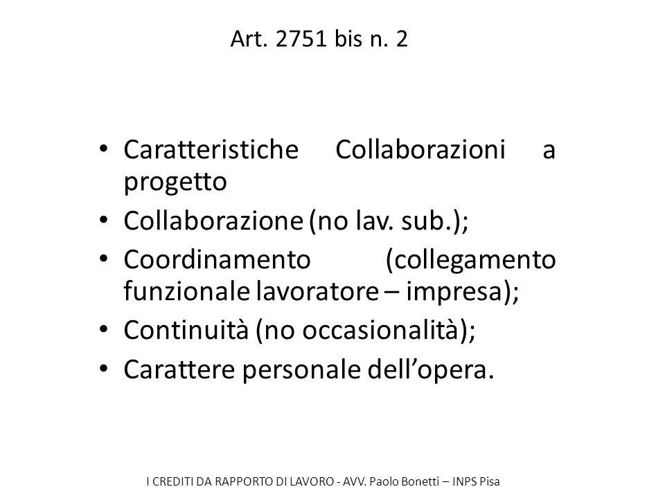 I CREDITI DA RAPPORTO DI LAVORO - AVV. Paolo Bonetti – INPS Pisa Art. 2751 bis n. 2 Caratteristiche Collaborazioni a progetto Collaborazione (no lav.