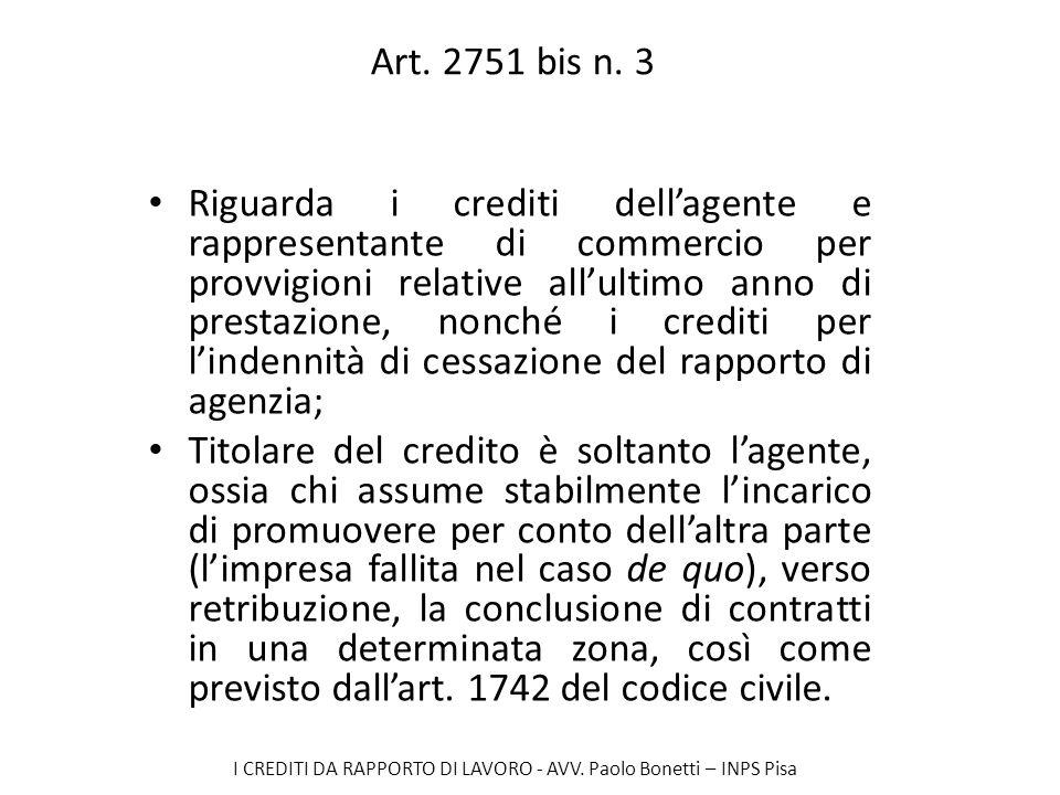 I CREDITI DA RAPPORTO DI LAVORO - AVV. Paolo Bonetti – INPS Pisa Art. 2751 bis n. 3 Riguarda i crediti dellagente e rappresentante di commercio per pr