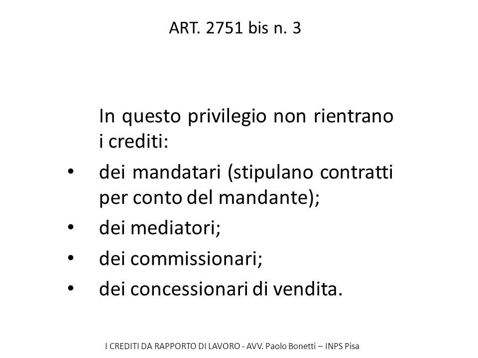 I CREDITI DA RAPPORTO DI LAVORO - AVV. Paolo Bonetti – INPS Pisa ART. 2751 bis n. 3 In questo privilegio non rientrano i crediti: dei mandatari (stipu